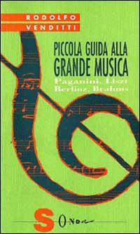 Piccola guida alla grande musica / Berlioz, Brahms, Liszt, Paganini
