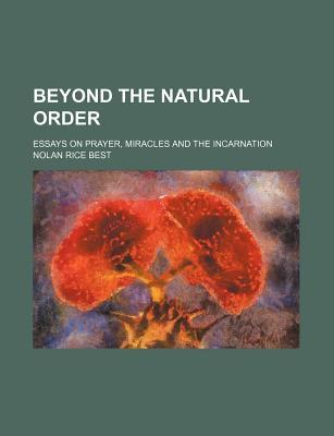 Beyond the Natural Order; Essays on Prayer, Miracles and the Incarnation