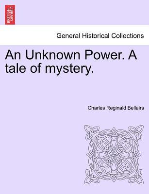 An Unknown Power. A tale of mystery.