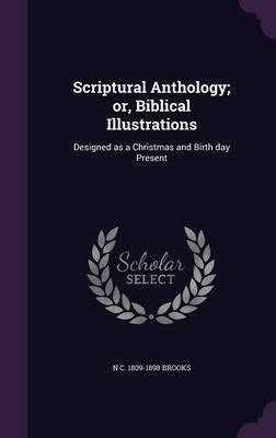 Scriptural Anthology; Or, Biblical Illustrations