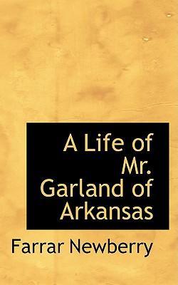 A Life of Mr. Garland of Arkansas