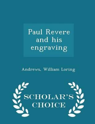 Paul Revere and His Engraving - Scholar's Choice Edition