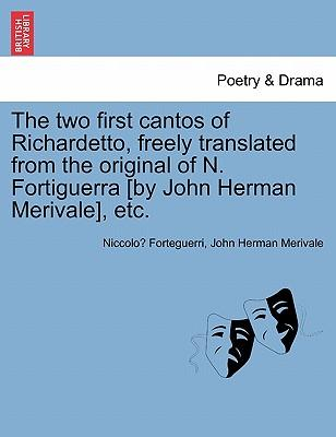 The two first cantos of Richardetto, freely translated from the original of N. Fortiguerra [by John Herman Merivale], etc.