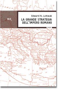La grande strategia dell'Impero Romano dal I al III secolo d.C.