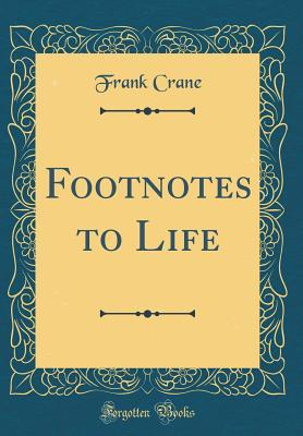 Footnotes to Life (Classic Reprint)