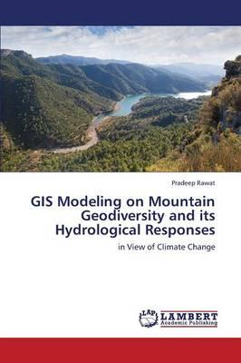 GIS Modeling on Mountain Geodiversity and its Hydrological Responses