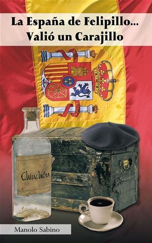 La Espana de Felipillo...Valió un Carajillo