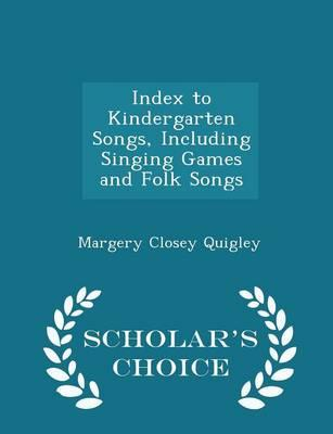 Index to Kindergarten Songs, Including Singing Games and Folk Songs - Scholar's Choice Edition