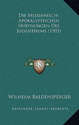 Die Messianisch-Apokalyptischen Hoffnungen Des Judenthums (1903)