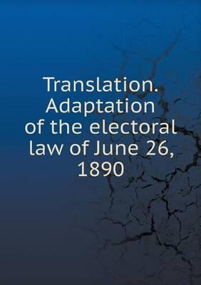 Translation.Adaptation of the Electoral Law of June 26, 1890