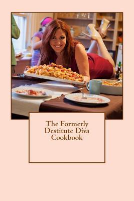 The Formerly Destitute Diva Cookbook