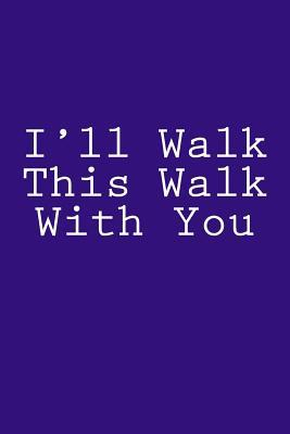I'll Walk This Walk With You