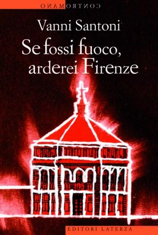 Se fossi fuoco, arderei Firenze
