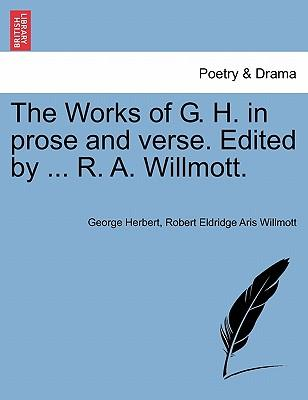 The Works of G. H. in Prose and Verse. Edited by ... R. A. Willmott