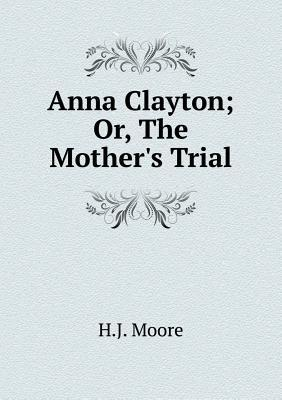 Anna Clayton; Or, the Mother's Trial