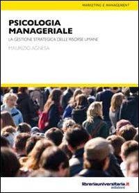 Psicologia manageriale. La gestione strategica delle risorse umane