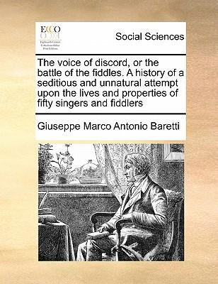 The Voice of Discord, or the Battle of the Fiddles. a Historthe Voice of Discord, or the Battle of the Fiddles. a History of a Seditious and Unnatural
