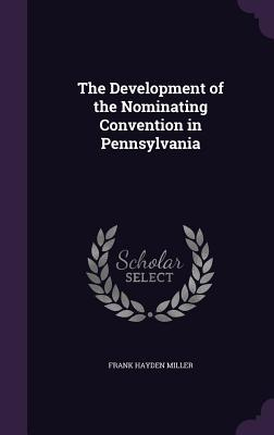 The Development of the Nominating Convention in Pennsylvania