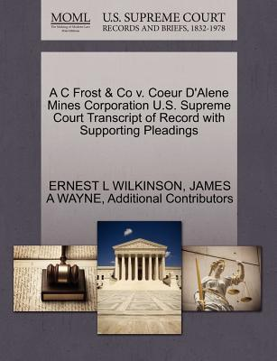 A C Frost & Co V. Coeur D'Alene Mines Corporation U.S. Supreme Court Transcript of Record with Supporting Pleadings