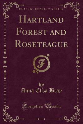 Hartland Forest and Roseteague (Classic Reprint)