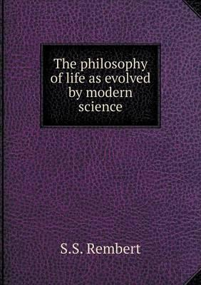 The Philosophy of Life as Evolved by Modern Science