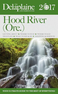 Delaplaine Long Weekend Guide 2017 Hood River Ore