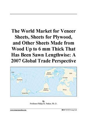 The World Market for Veneer Sheets, Sheets for Plywood, and Other Sheets Made from Wood Up to 6 mm Thick That Has Been Sawn Lengthwise