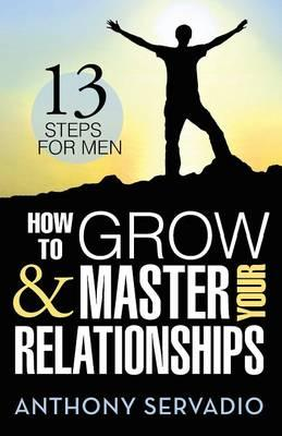 How to Grow and Master Your Relationships