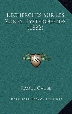 Recherches Sur Les Zones Hysterogenes (1882)