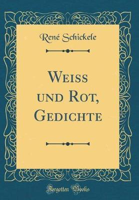 Weiss und Rot, Gedichte (Classic Reprint)