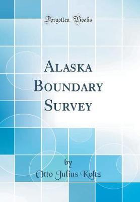 Alaska Boundary Survey (Classic Reprint)