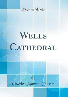 Wells Cathedral (Classic Reprint)