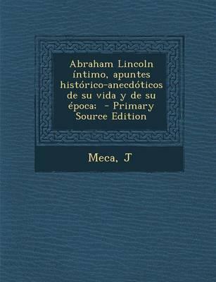 Abraham Lincoln Intimo, Apuntes Historico-Anecdoticos de Su Vida y de Su Epoca;