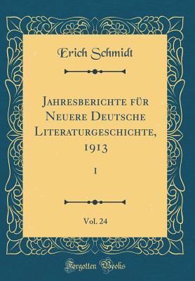 Jahresberichte für Neuere Deutsche Literaturgeschichte, 1913, Vol. 24 (Classic Reprint)