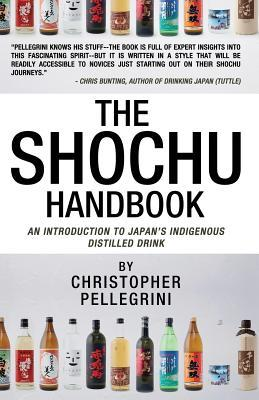 The Shochu Handbook - An Introduction to Japan's Indigenous Distilled Drink