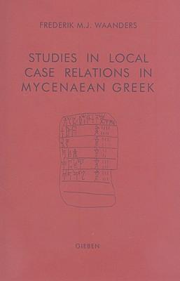 Studies in Local Case Relations in Mycenaean Greek