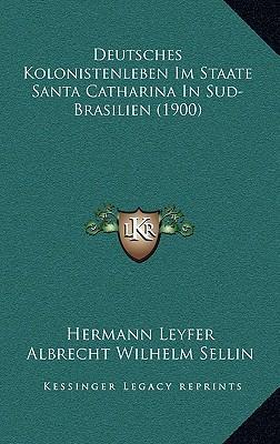 Deutsches Kolonistenleben Im Staate Santa Catharina in Sud-Brasilien (1900)