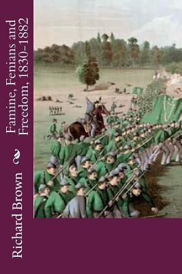 Famine, Fenians and Freedom, 1830-1882
