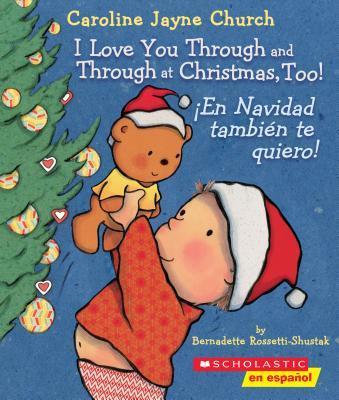 I Love You Through and Through at Christmas, Too!/ ¡En Navidad también te quiero!