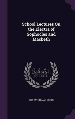 School Lectures on the Electra of Sophocles and Macbeth