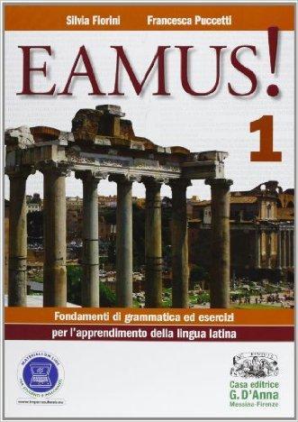 Eamus! Fondamenti di grammatica ed esercizi per l'apprendimento della lingua latina. Per i Licei e gli Ist. magistrali. Con espansione online
