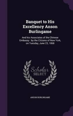Banquet to His Excellency Anson Burlingame