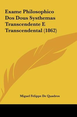 Exame Philosophico DOS Dous Systhemas Transcendente E Transcendental (1862)
