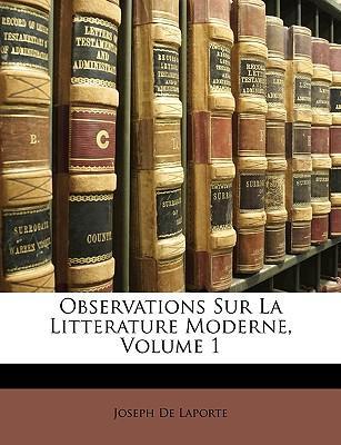 Observations Sur La Litterature Moderne, Volume 1