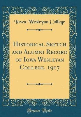 Historical Sketch and Alumni Record of Iowa Wesleyan College, 1917 (Classic Reprint)