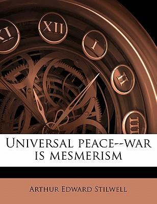 Universal Peace-War Is Mesmerism