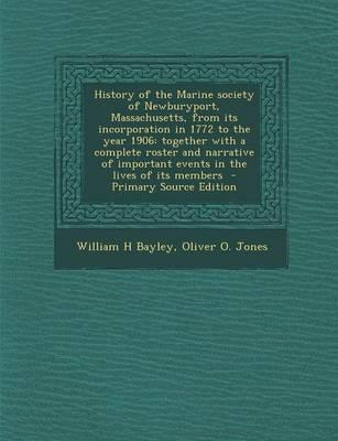 History of the Marine Society of Newburyport, Massachusetts, from Its Incorporation in 1772 to the Year 1906