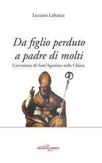 Da figlio perduto a padre di molti. L'avventura di Sant'Agostino nella Chiesa