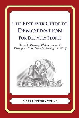 The Best Ever Guide to Demotivation for Delivery People