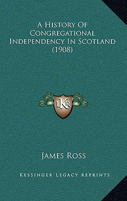A History of Congregational Independency in Scotland (1908)